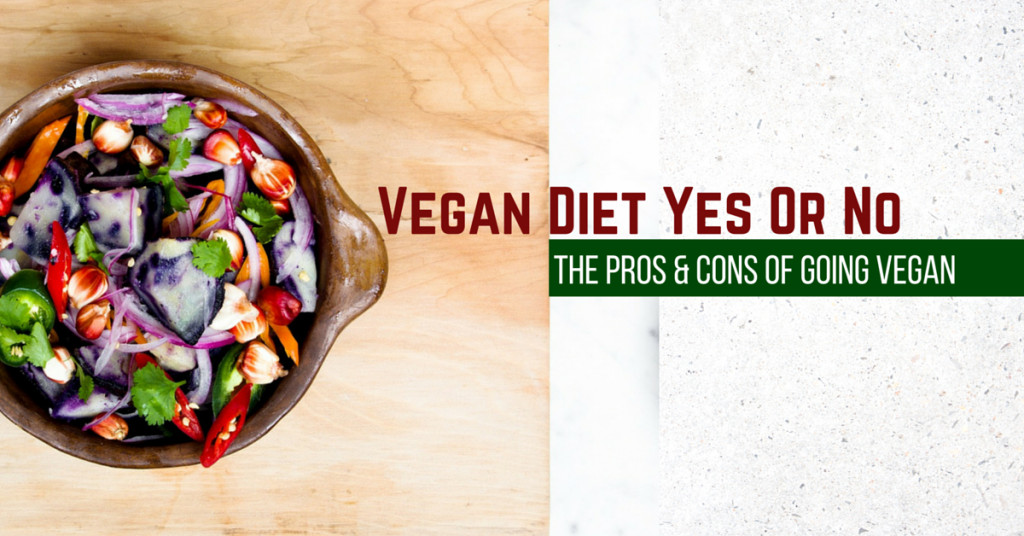 vegan diet yes or no: the pros and cons of going vegan